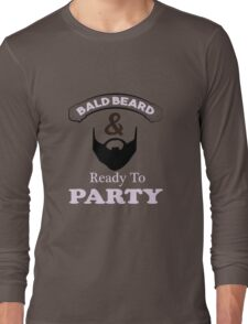 Bald Beard Ready to Party Long Sleeve T-Shirt