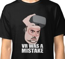 VR was a mistake Classic T-Shirt