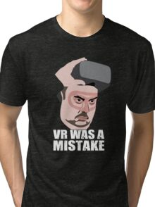 VR was a mistake Tri-blend T-Shirt