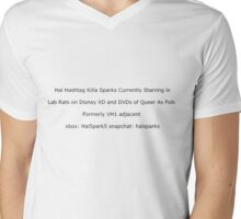 Hal Hashtag Killa Sparks Currently Starring in Lab Rats on Disney XD and DVDs of Queer As Folk, Formerly VH1 adjacent xbox: Hal5park5 snapchat: halsparks Mens V-Neck T-Shirt