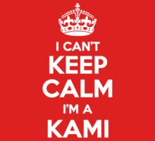 I can't keep calm, Im a KAMI by icant