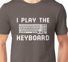 I play the keyboard Unisex T-Shirt