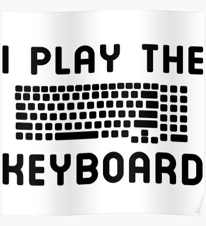 I play the keyboard Poster