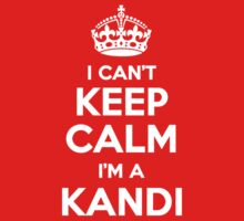 I can't keep calm, Im a KANDI by icant