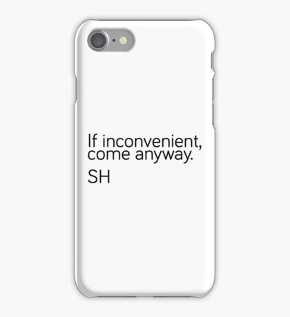If Inconvenient, Come Anyway  iPhone Case/Skin