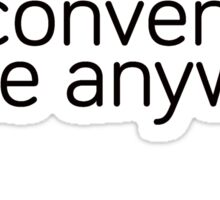 If Inconvenient, Come Anyway  Sticker