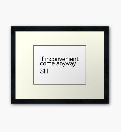 If Inconvenient, Come Anyway  Framed Print