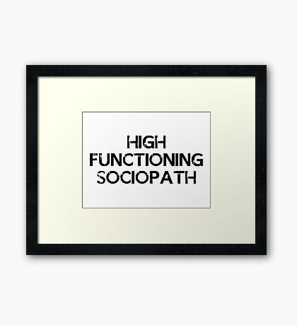 I'm not a psychopath, I'm a high functioning sociopath... Framed Print