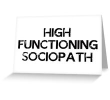I'm not a psychopath, I'm a high functioning sociopath... Greeting Card