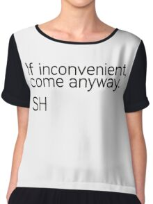 If Inconvenient, Come Anyway  Chiffon Top