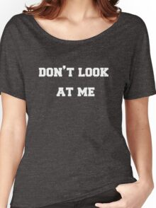 Don't Look at Me Women's Relaxed Fit T-Shirt