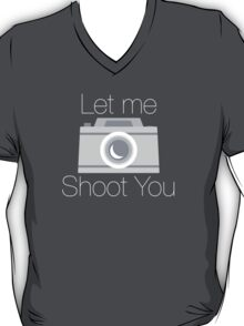 Let Me Shoot You T-Shirt
