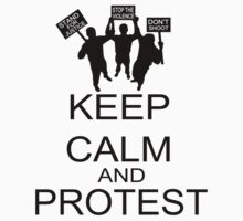 Keep Calm And Protest by FireFoxxy