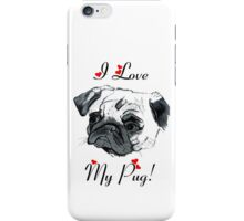 I Love My Pug!  iPhone Case/Skin