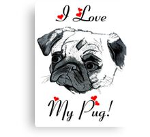I Love My Pug!  Canvas Print