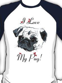 I Love My Pug!  T-Shirt