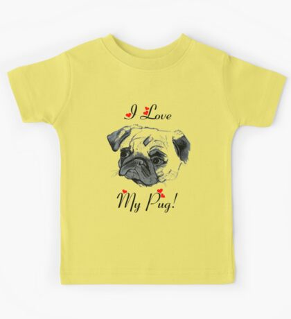 I Love My Pug!  Kids Tee
