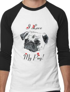 I Love My Pug!  Men's Baseball ¾ T-Shirt