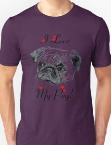 I Love My Pug!  Unisex T-Shirt