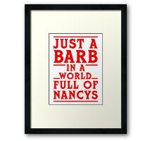 Just a Barb in a World Full of Nancy's Framed Print