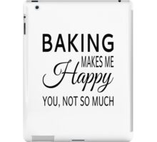 Baking Makes Me Happy. You Not So Much iPad Case/Skin