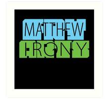 Matthew Fry Irony Arts Art Print
