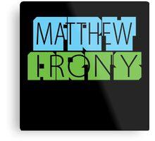 Matthew Fry Irony Arts Metal Print