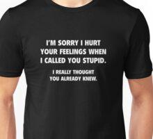 I'm Sorry I Hurt Your Feelings When I Called You Stupid Unisex T-Shirt