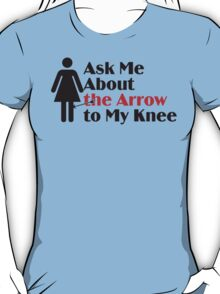 Skyrim - Ask Me About the Arrow (female) T-Shirt