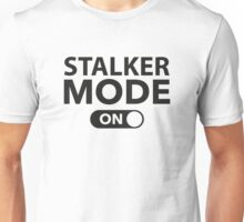 Stalker Mode On Unisex T-Shirt
