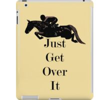 Just Get Over It Equestrian Horse iPad Case/Skin