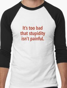 It's Too Bad That Stupidity Isn't Painful. Men's Baseball ¾ T-Shirt