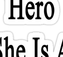 My Mom Is My Hero She Is A Police Officer  Sticker