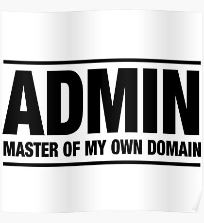 Admin. Master of my own domain Poster
