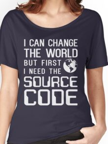 I can change the world but first I need the source code Women's Relaxed Fit T-Shirt