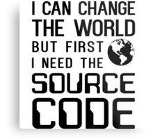 I can change the world but first I need the source code Metal Print