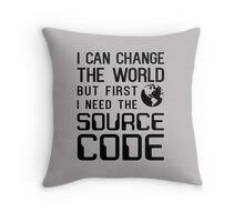I can change the world but first I need the source code Throw Pillow