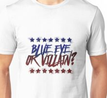 Blue Eye or Villain  Unisex T-Shirt