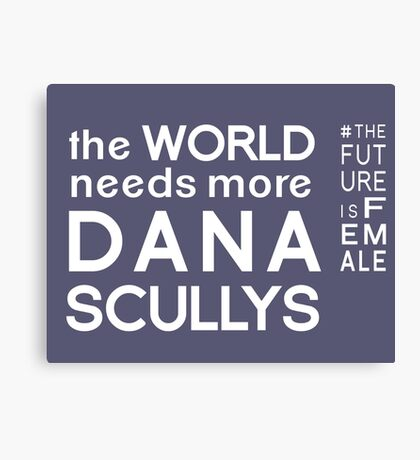 The World Needs More Dana Scullys Canvas Print