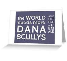 The World Needs More Dana Scullys Greeting Card