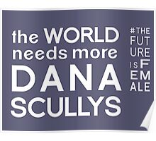 The World Needs More Dana Scullys Poster