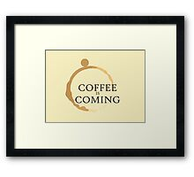 Coffee is Coming Framed Print