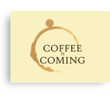 Coffee is Coming Canvas Print