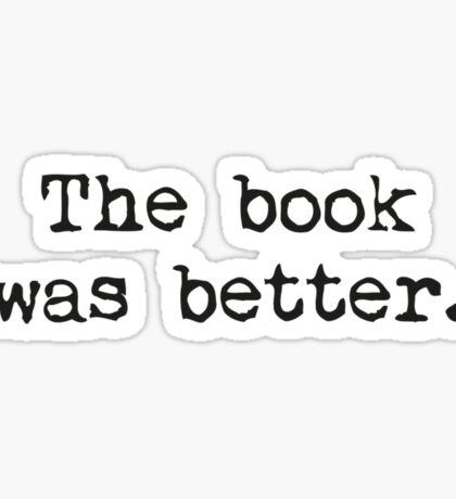 The Book Was Better. Sticker