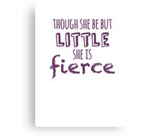 And though she be but little, she is fierce Canvas Print