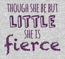 And though she be but little, she is fierce Kids Tee