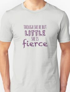 And though she be but little, she is fierce Unisex T-Shirt
