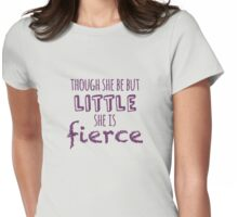 And though she be but little, she is fierce Womens Fitted T-Shirt