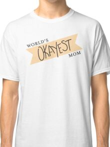 World's Okayest Mom Classic T-Shirt