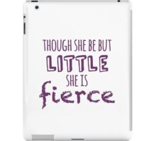 And though she be but little, she is fierce iPad Case/Skin